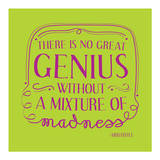 There Is No Great Genius Without A Mixture Of Madness Posters