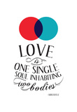 Love Is One Single Soul Inhabiting Two Bodies Print