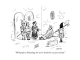 """We'd prefer a beheading, but we've decided to sue you instead."" - New Yorker Cartoon Premium Giclee Print by David Sipress"