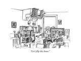 """Let's flip this house."" - New Yorker Cartoon Premium Giclee Print by Tom Cheney"