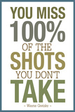 You Miss 100% of the Shots You Don't Take Plakaty