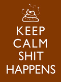 Keep Calm Shit Happens Print Poster Photo