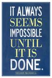 It Always Seems Impossible Until It Is Done Nelson Mandela Plakat