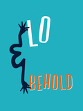 Lo And Behold Print