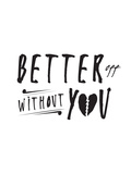 Better Off Without You Prints