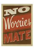 No Worries Mate Prints by  Anderson Design Group