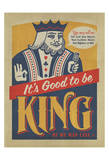 It's Good to be King Posters by  Anderson Design Group