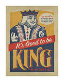 It's Good to be King Prints by  Anderson Design Group