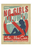 No Girls Allowed in the Man Cave Posters by  Anderson Design Group