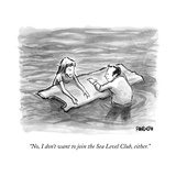 """No, I don't want to join the Sea Level Club, either."" - New Yorker Cartoon Premium Giclee Print by Corey Pandolph"