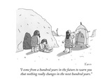 """I come from a hundred years in the future to warn you that nothing really…"" - New Yorker Cartoon Premium Giclee Print by Zachary Kanin"