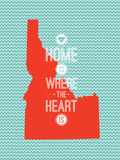 Home Is Where The Heart Is - Idaho Posters
