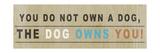 Dog Owns You I Premium Giclee Print