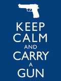 Keep Calm and Carry A Gun Print Poster Stretched Canvas Print