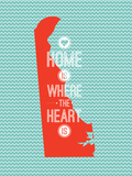 Home Is Where The Heart Is - Delaware Posters