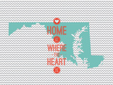 Home Is Where The Heart Is - Maryland Prints