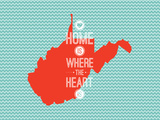 Home Is Where The Heart Is - West Virginia Poster
