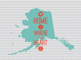 Home Is Where The Heart Is - Alaska Print