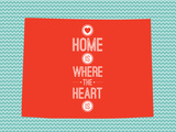 Home Is Where The Heart Is - Wyoming Print