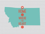 Home Is Where The Heart Is - Montana Poster