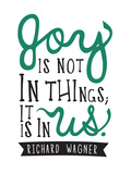 Joy Is Not In Things Prints