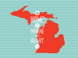 Home Is Where The Heart Is - Michigan Posters