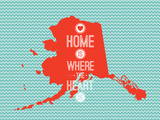 Home Is Where The Heart Is - Alaska Prints