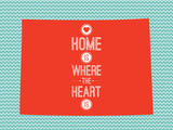 Home Is Where The Heart Is - Colorado Print