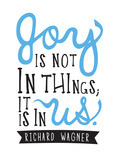 Joy Is Not In Things Print