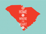 Home Is Where The Heart Is - South Carolina Poster