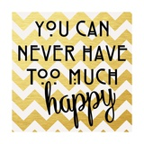 You Can Never Have Too Much Happy II Prints by Anna Quach