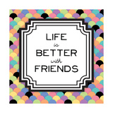 Life Is Better with Friends Giclee Print by Ashley Hutchins