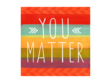 You Matter Giclee Print by Linda Woods