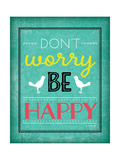 Don't Worry Be Happy Poster by Jennifer Pugh