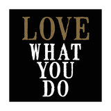 Love What You Do Gicleetryck av Anna Quach