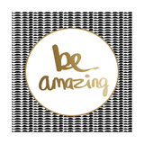 Be Amazing - Black and Gold Poster von Linda Woods