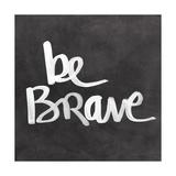 Be Brave Poster von Linda Woods
