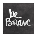 Be Brave Posters by Linda Woods