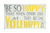 Be So Happy Prints by Holly Stadler