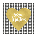 You Matter - Heart Prints by Linda Woods