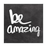 Be Amazing Giclée-Druck von Linda Woods