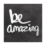 Be Amazing Prints by Linda Woods