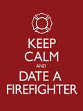 Keep Calm and Date a Firefighter Poster Poster