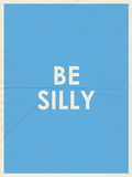 Be Silly Typography Prints