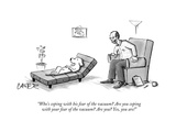 """""""Who's coping with his fear of the vacuum? Are you coping with your fear o…"""" - New Yorker Cartoon Premium Giclee Print by Chris Cater"""