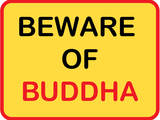 Beware of Buddha Prints