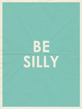Be Silly Typography Posters