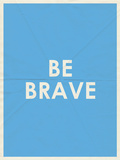 Be Brave Typography Posters
