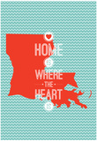 Home Is Where The Heart Is - Louisiana Prints