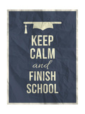 Keep Calm Finish School Design Typographic Quote Prints by  ONiONAstudio